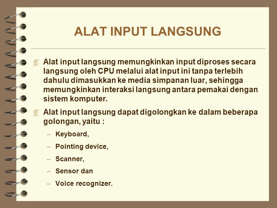 ALAT INPUT LANGSUNG 4 Alat input langsung memungkinkan input diproses secara langsung oleh CPU melalui alat input ini tanpa terlebih dahulu dimasukkan