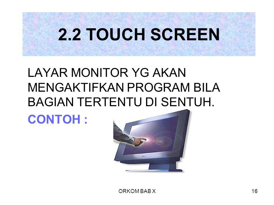 ORKOM BAB X16 2.2 TOUCH SCREEN LAYAR MONITOR YG AKAN MENGAKTIFKAN PROGRAM BILA BAGIAN TERTENTU DI SENTUH. CONTOH :