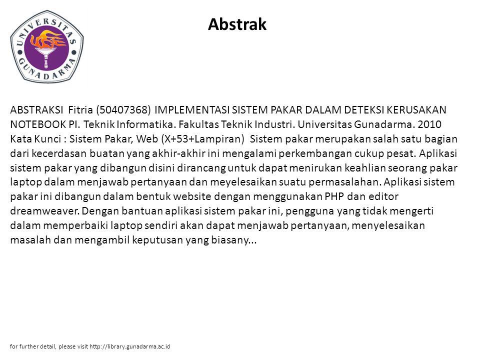 Abstrak ABSTRAKSI Fitria (50407368) IMPLEMENTASI SISTEM PAKAR DALAM DETEKSI KERUSAKAN NOTEBOOK PI. Teknik Informatika. Fakultas Teknik Industri. Unive
