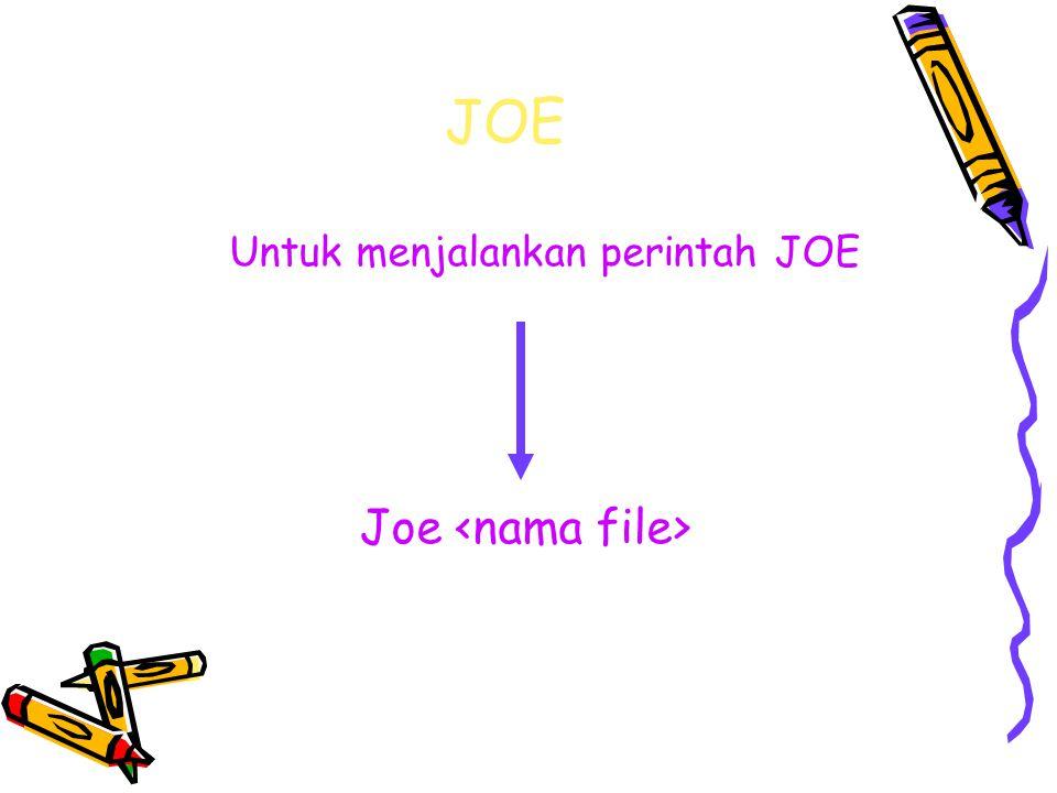 JOE Untuk menjalankan perintah JOE Joe <nama file>