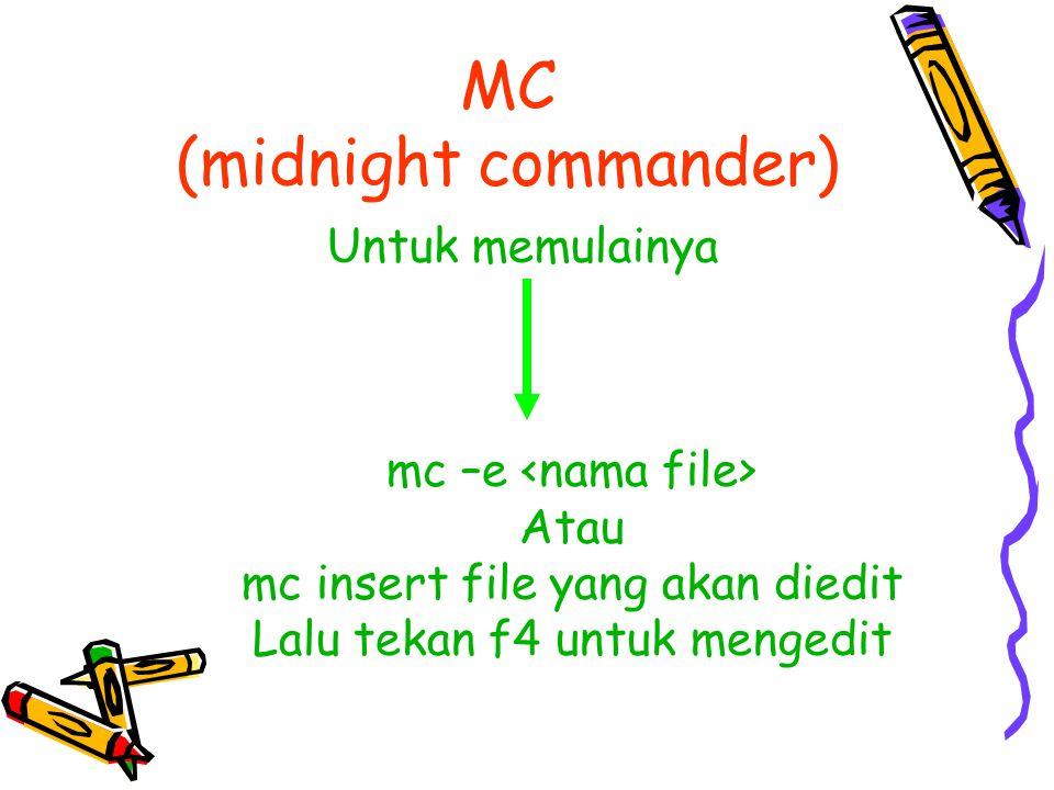 MC (midnight commander) Untuk memulainya mc –e Atau mc insert file yang akan diedit Lalu tekan f4 untuk mengedit