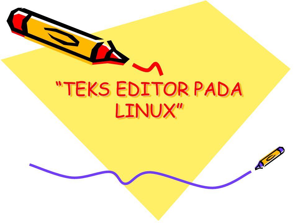Macam-macam teks editor pada linux : VI PICO JOE MC DLL