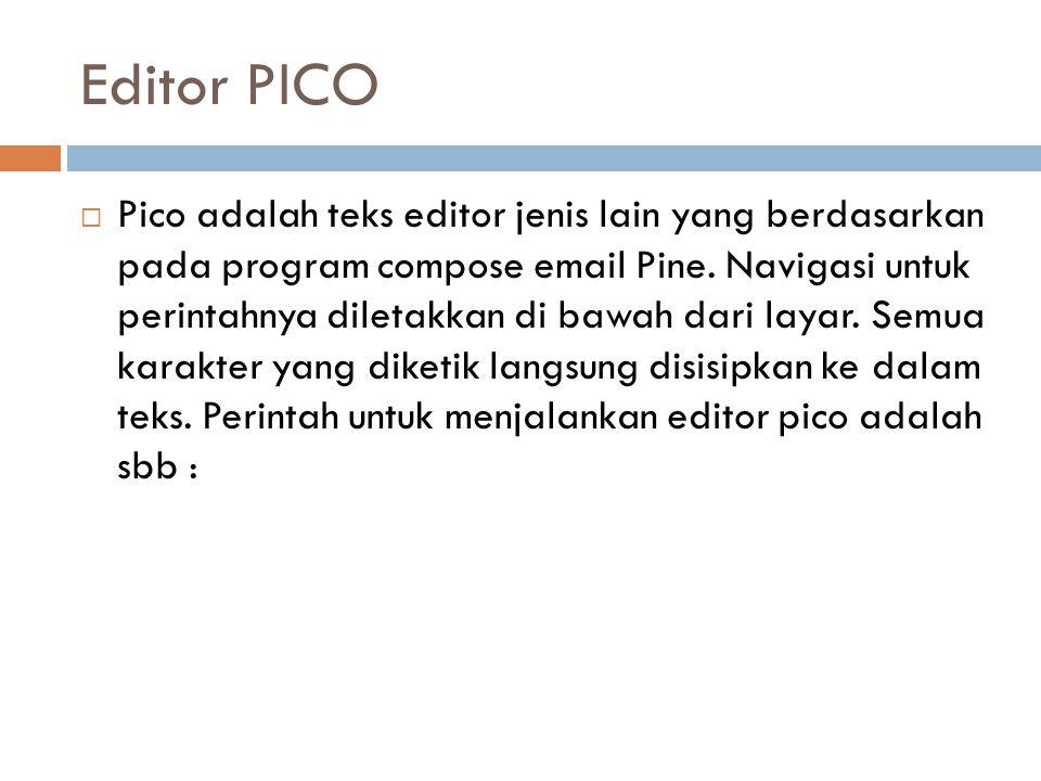 Editor PICO  Pico adalah teks editor jenis lain yang berdasarkan pada program compose email Pine. Navigasi untuk perintahnya diletakkan di bawah dari
