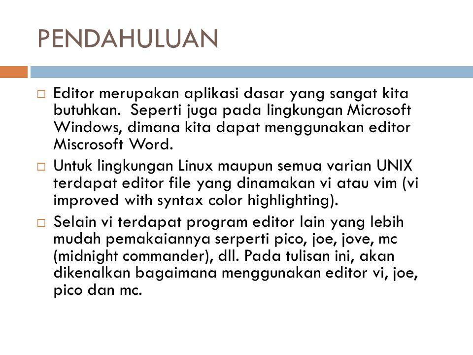 EDITOR vi  Vi merupakan editor yang paling terkenal di lingkungan UNIX.