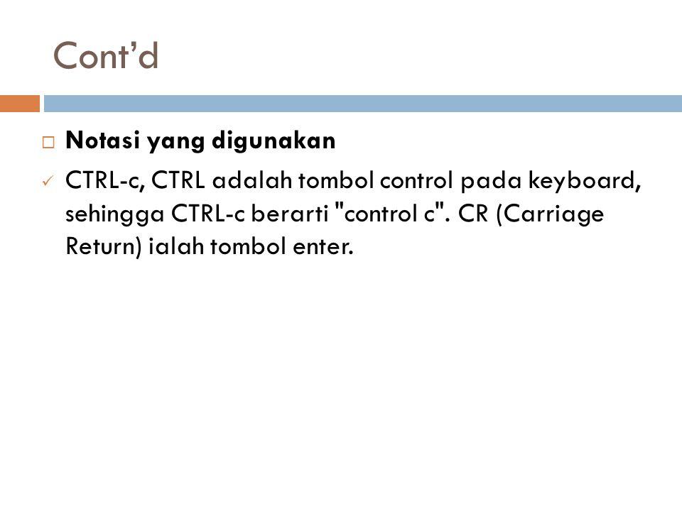 Cont'd  Notasi yang digunakan CTRL-c, CTRL adalah tombol control pada keyboard, sehingga CTRL-c berarti