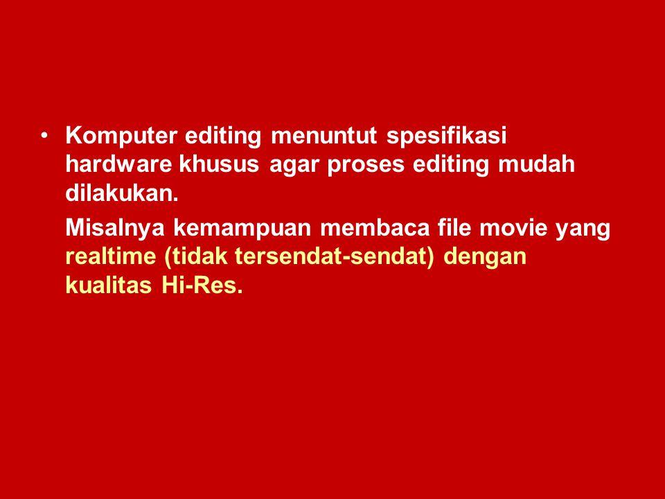 Komputer editing menuntut spesifikasi hardware khusus agar proses editing mudah dilakukan. Misalnya kemampuan membaca file movie yang realtime (tidak
