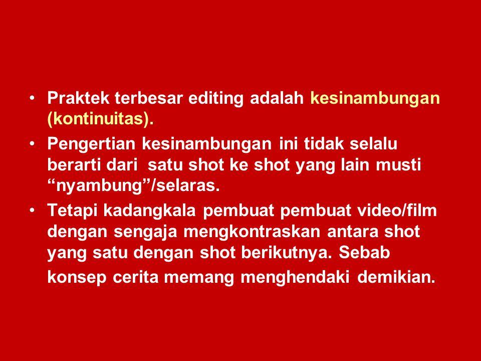 Praktek terbesar editing adalah kesinambungan (kontinuitas). Pengertian kesinambungan ini tidak selalu berarti dari satu shot ke shot yang lain musti