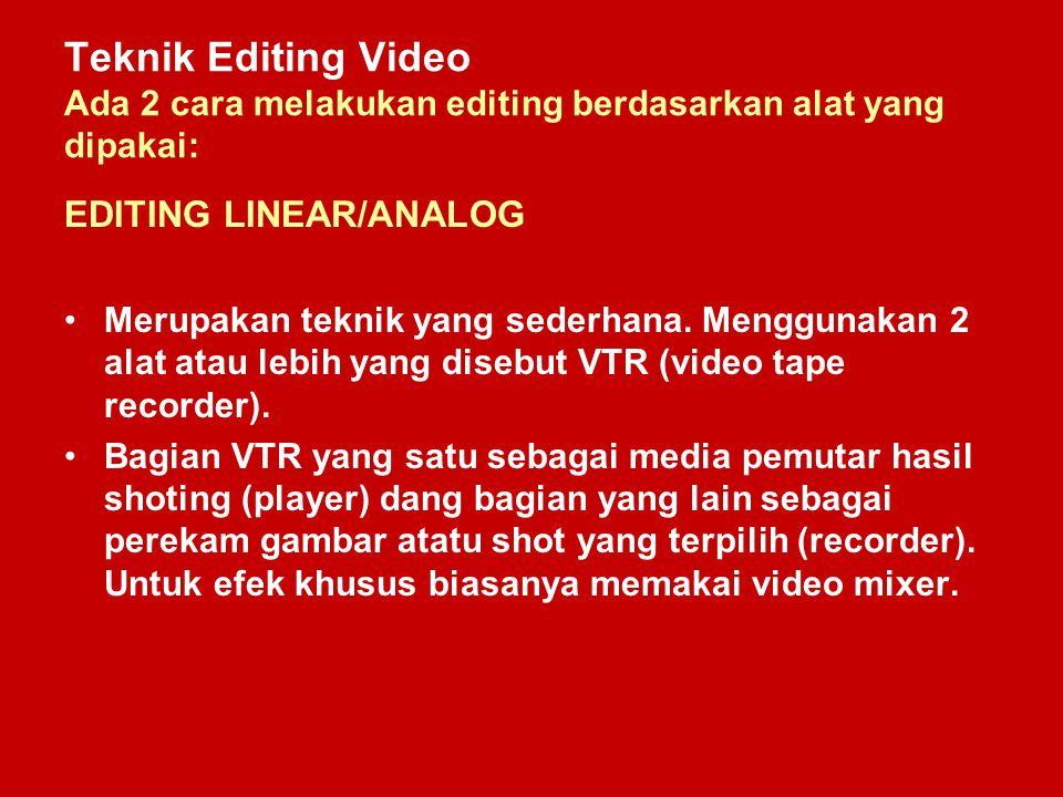 Teknik Editing Video Ada 2 cara melakukan editing berdasarkan alat yang dipakai: EDITING LINEAR/ANALOG Merupakan teknik yang sederhana. Menggunakan 2