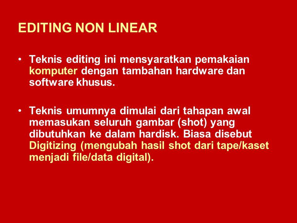 EDITING NON LINEAR Teknis editing ini mensyaratkan pemakaian komputer dengan tambahan hardware dan software khusus. Teknis umumnya dimulai dari tahapa
