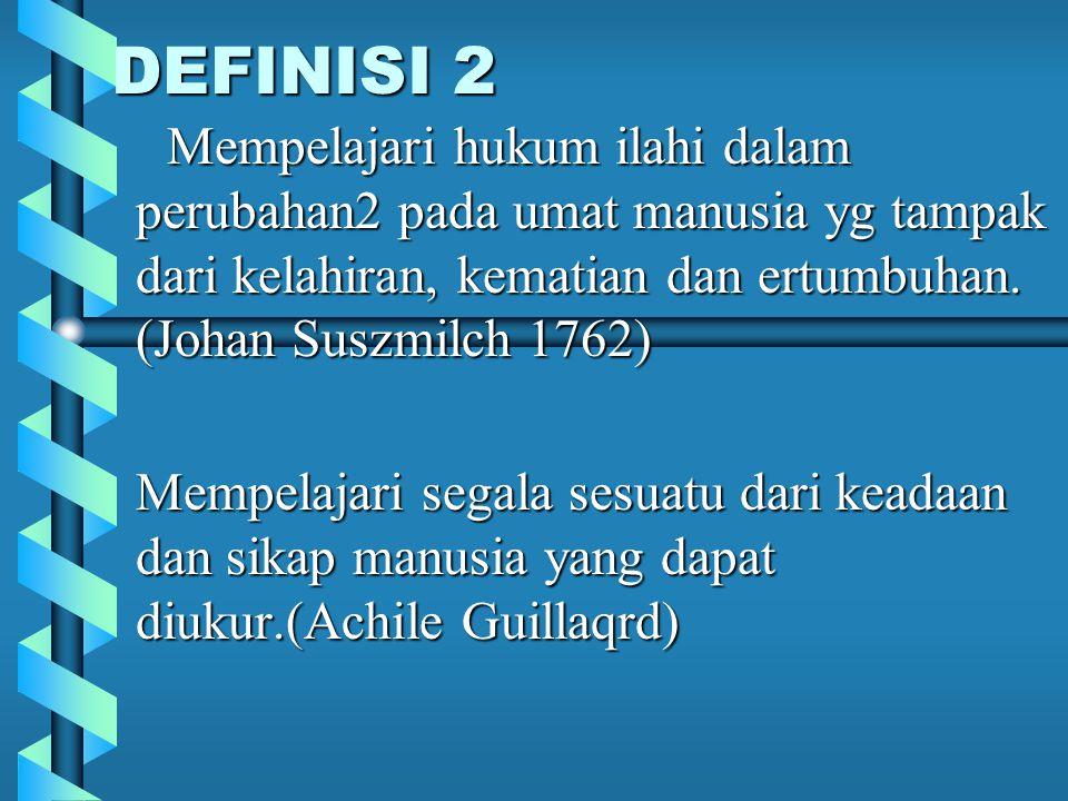 DEFINISI 2 DEFINISI 2 Mempelajari hukum ilahi dalam perubahan2 pada umat manusia yg tampak dari kelahiran, kematian dan ertumbuhan.