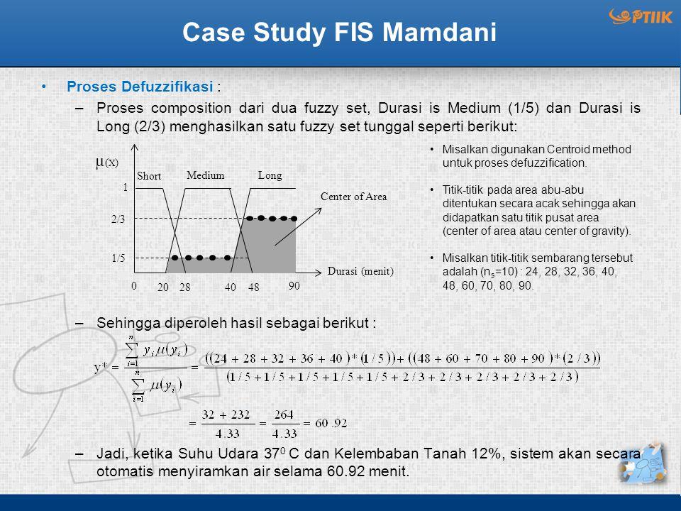 Case Study FIS Mamdani Proses Defuzzifikasi : –Proses composition dari dua fuzzy set, Durasi is Medium (1/5) dan Durasi is Long (2/3) menghasilkan sat