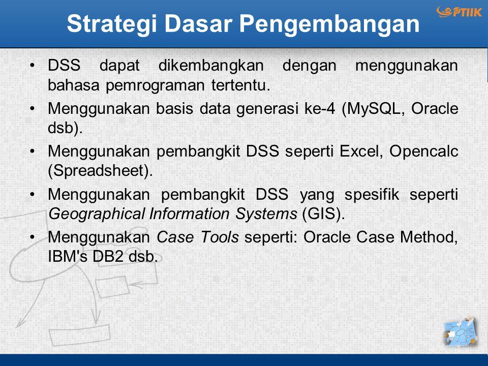 Strategi Dasar Pengembangan DSS dapat dikembangkan dengan menggunakan bahasa pemrograman tertentu. Menggunakan basis data generasi ke-4 (MySQL, Oracle