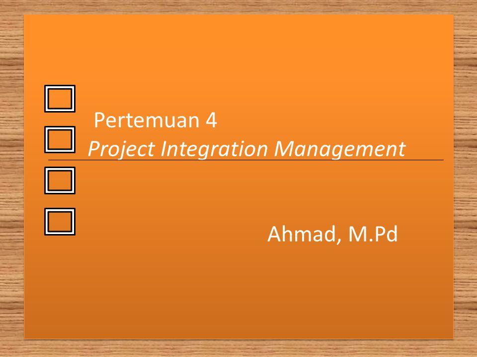Management Integrasi Proyek  Tiang penyangga yang mempengaruhi dan dipengaruhi oleh seluruh knowledge area dalam manajemen proyek.