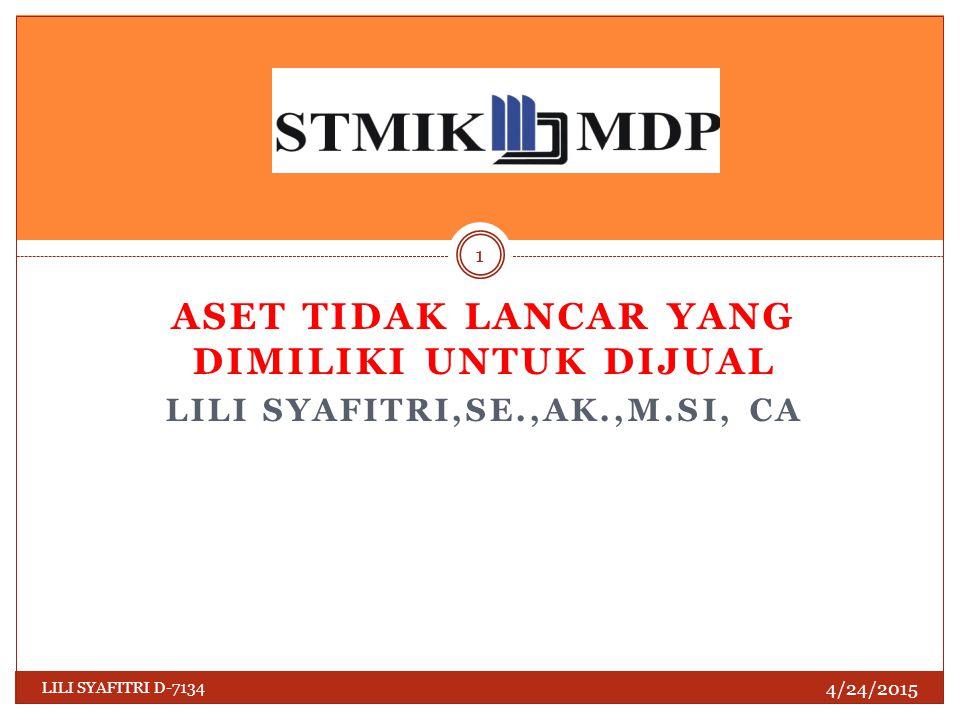 ASET TIDAK LANCAR YANG DIMILIKI UNTUK DIJUAL LILI SYAFITRI,SE.,AK.,M.SI, CA 4/24/2015 1 LILI SYAFITRI D-7134