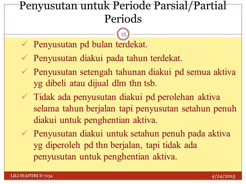 Penyusutan untuk Periode Parsial/Partial Periods 4/24/2015 LILI SYAFITRI D-7134 15 Penyusutan pd bulan terdekat. Penyusutan diakui pada tahun terdekat