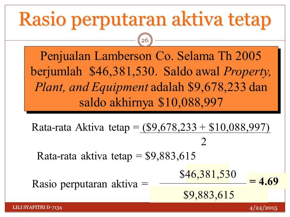 Sales Average Fixed Assets Rasio perputaran aktiva = Rasio perputaran aktiva tetap 4/24/2015 LILI SYAFITRI D-7134 26 Penjualan Lamberson Co. Selama Th