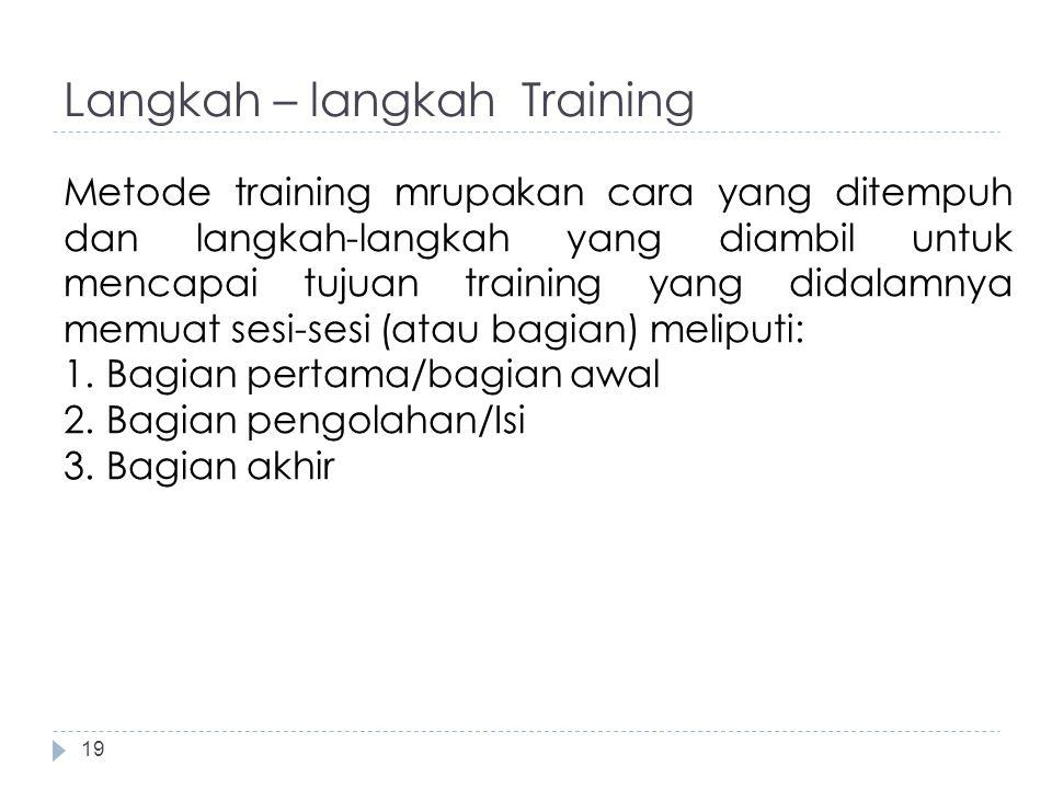 Langkah – langkah Training Metode training mrupakan cara yang ditempuh dan langkah-langkah yang diambil untuk mencapai tujuan training yang didalamnya