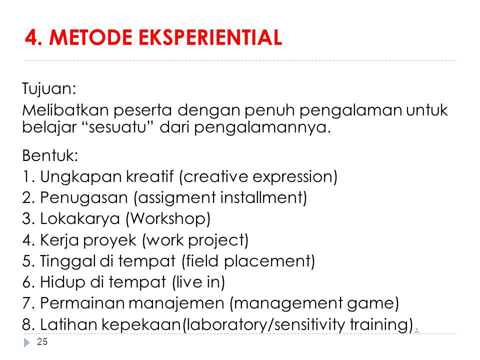 """4. METODE EKSPERIENTIAL Tujuan: Melibatkan peserta dengan penuh pengalaman untuk belajar """"sesuatu"""" dari pengalamannya. Bentuk: 1. Ungkapan kreatif (cr"""