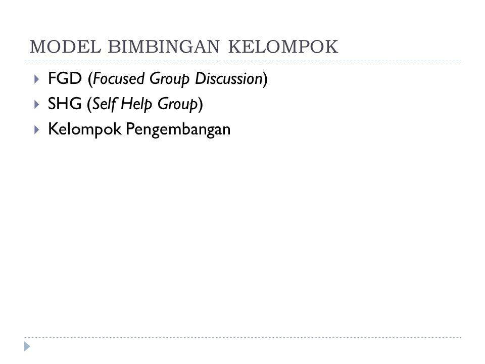 MODEL BIMBINGAN KELOMPOK  FGD (Focused Group Discussion)  SHG (Self Help Group)  Kelompok Pengembangan