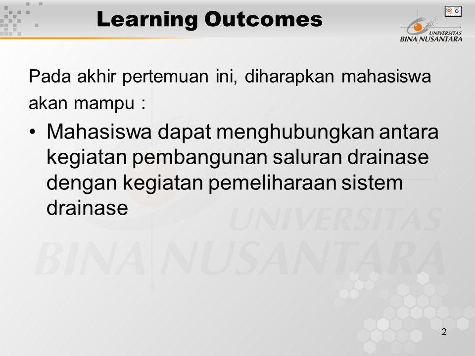 2 Learning Outcomes Pada akhir pertemuan ini, diharapkan mahasiswa akan mampu : Mahasiswa dapat menghubungkan antara kegiatan pembangunan saluran drai