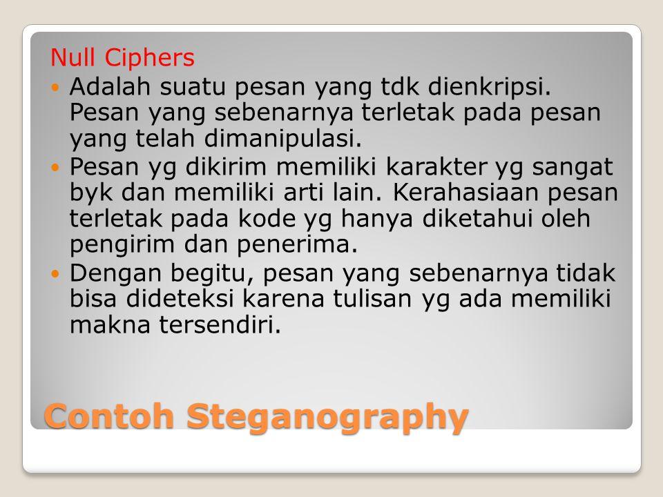 Contoh Steganography Null Ciphers Adalah suatu pesan yang tdk dienkripsi. Pesan yang sebenarnya terletak pada pesan yang telah dimanipulasi. Pesan yg