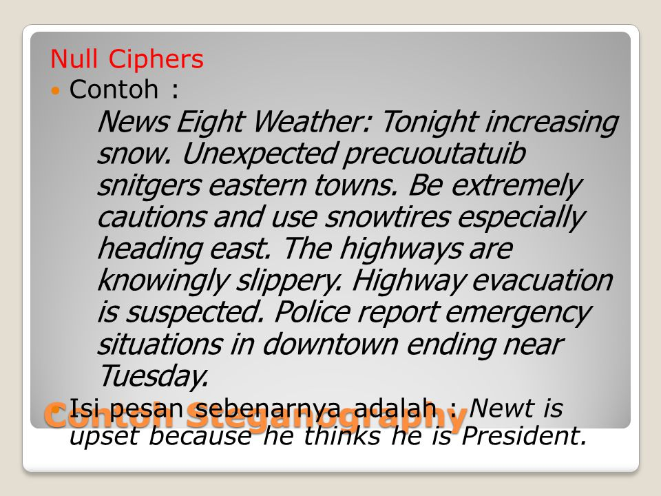 Contoh Steganography Null Ciphers Contoh : News Eight Weather: Tonight increasing snow. Unexpected precuoutatuib snitgers eastern towns. Be extremely
