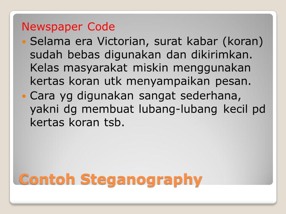 Contoh Steganography Newspaper Code Selama era Victorian, surat kabar (koran) sudah bebas digunakan dan dikirimkan. Kelas masyarakat miskin menggunaka