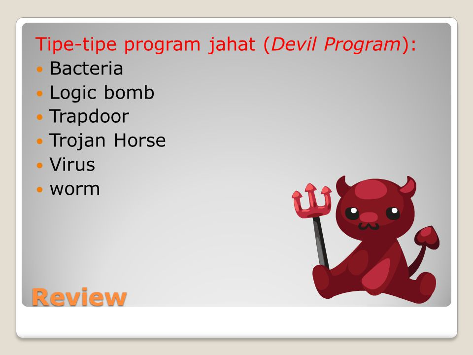 Review Tipe-tipe program jahat (Devil Program): Bacteria Logic bomb Trapdoor Trojan Horse Virus worm