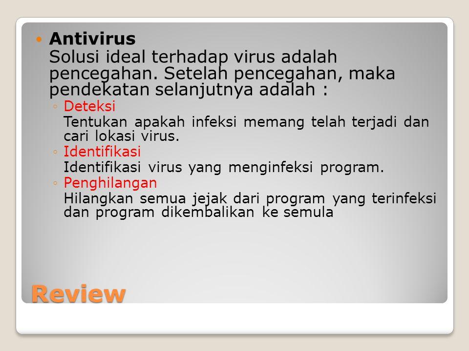 Review Antivirus Solusi ideal terhadap virus adalah pencegahan. Setelah pencegahan, maka pendekatan selanjutnya adalah : ◦Deteksi Tentukan apakah infe