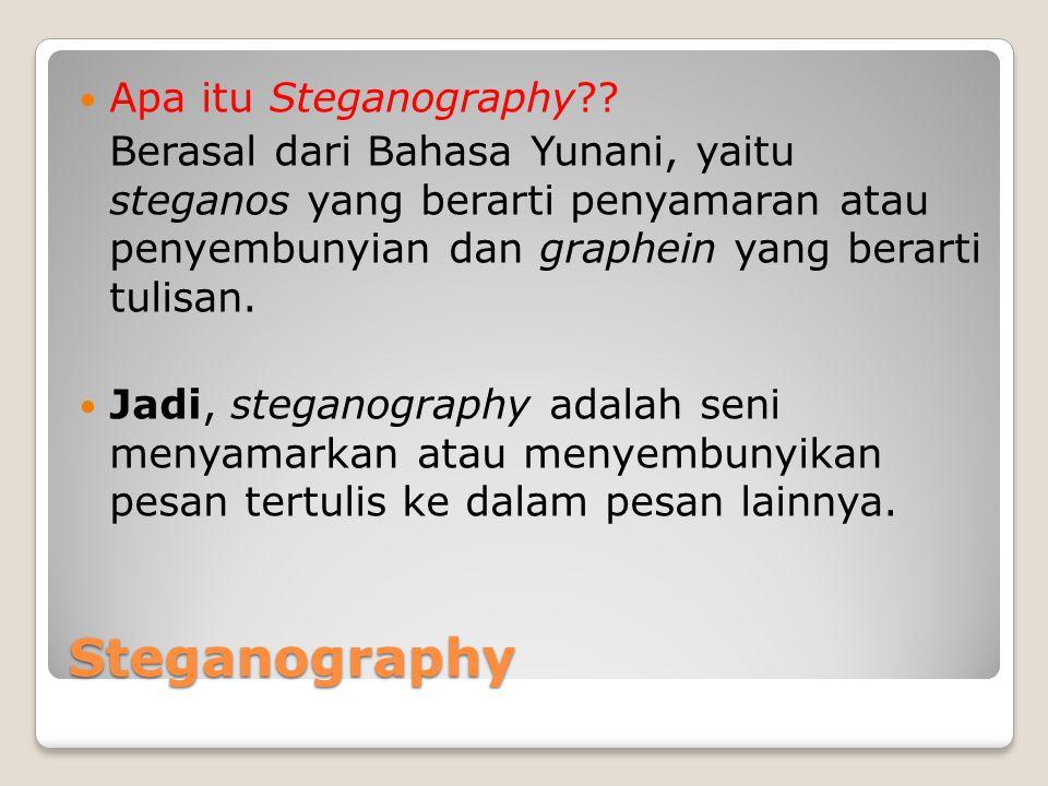 Steganography Apa itu Steganography?? Berasal dari Bahasa Yunani, yaitu steganos yang berarti penyamaran atau penyembunyian dan graphein yang berarti
