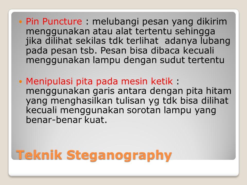Teknik Steganography Pin Puncture : melubangi pesan yang dikirim menggunakan atau alat tertentu sehingga jika dilihat sekilas tdk terlihat adanya luba