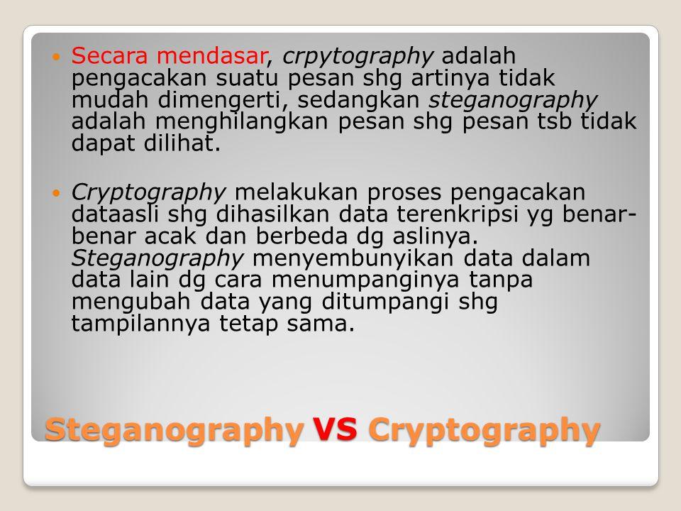Steganography VS Cryptography Secara mendasar, crpytography adalah pengacakan suatu pesan shg artinya tidak mudah dimengerti, sedangkan steganography