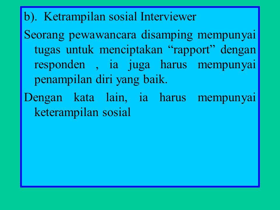 """b). Ketrampilan sosial Interviewer Seorang pewawancara disamping mempunyai tugas untuk menciptakan """"rapport"""" dengan responden, ia juga harus mempunyai"""