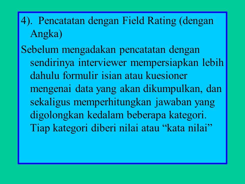 4). Pencatatan dengan Field Rating (dengan Angka) Sebelum mengadakan pencatatan dengan sendirinya interviewer mempersiapkan lebih dahulu formulir isia