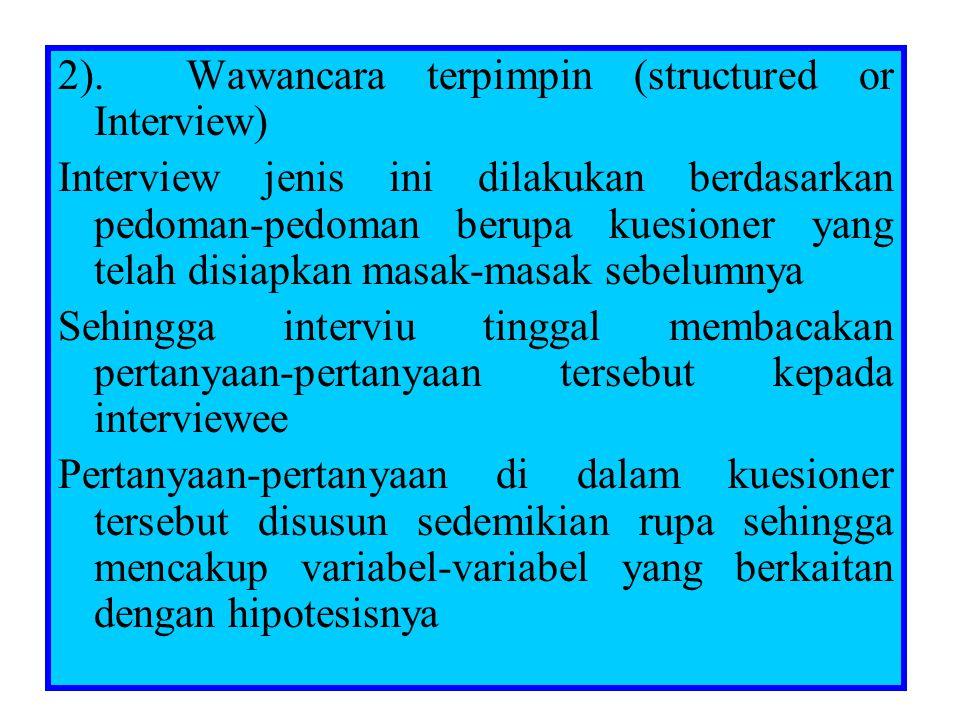 2). Wawancara terpimpin (structured or Interview) Interview jenis ini dilakukan berdasarkan pedoman-pedoman berupa kuesioner yang telah disiapkan masa