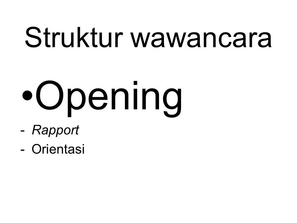 Struktur wawancara Opening -Rapport -Orientasi