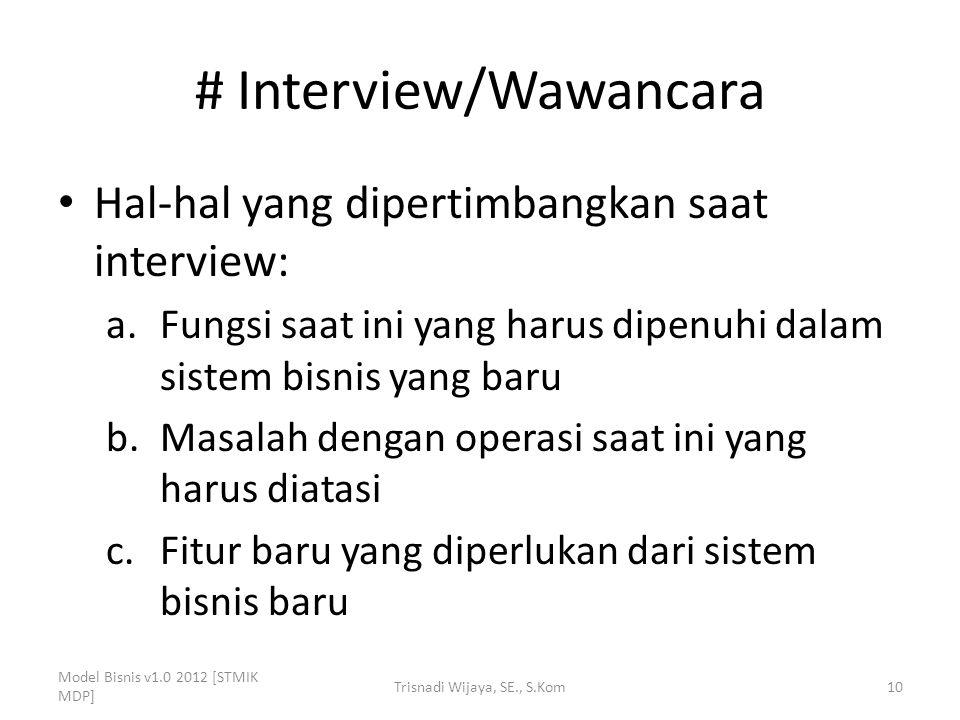 # Interview/Wawancara Hal-hal yang dipertimbangkan saat interview: a.Fungsi saat ini yang harus dipenuhi dalam sistem bisnis yang baru b.Masalah denga