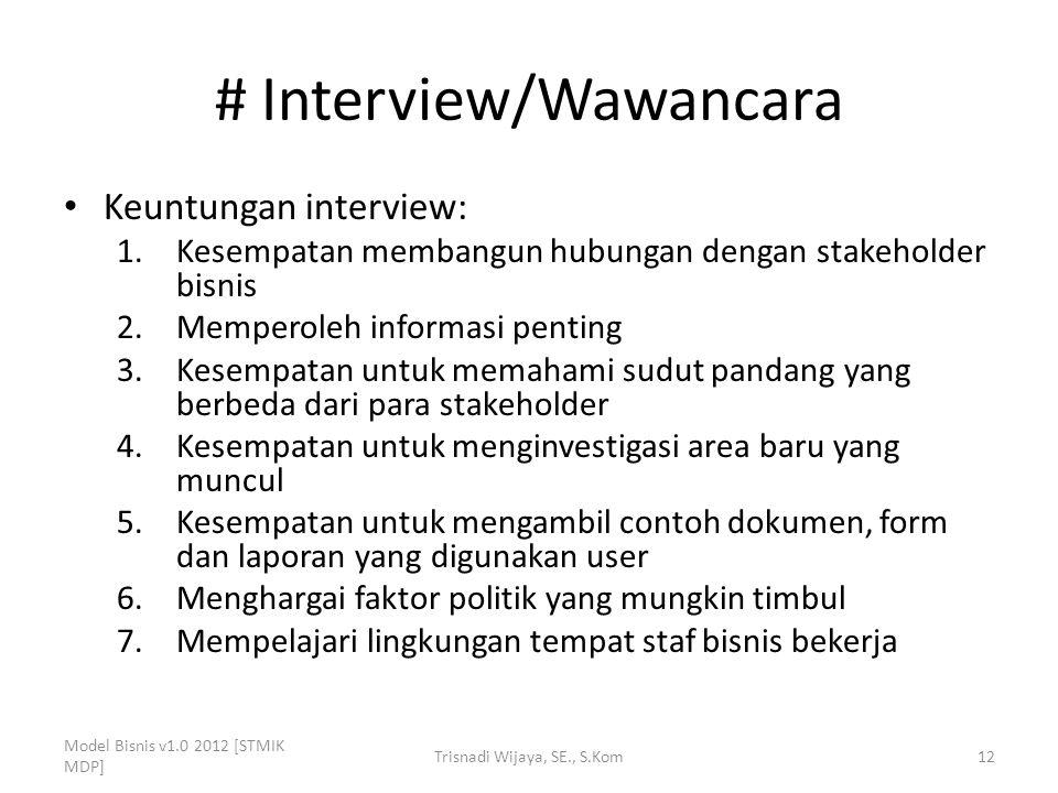 # Interview/Wawancara Keuntungan interview: 1.Kesempatan membangun hubungan dengan stakeholder bisnis 2.Memperoleh informasi penting 3.Kesempatan untu
