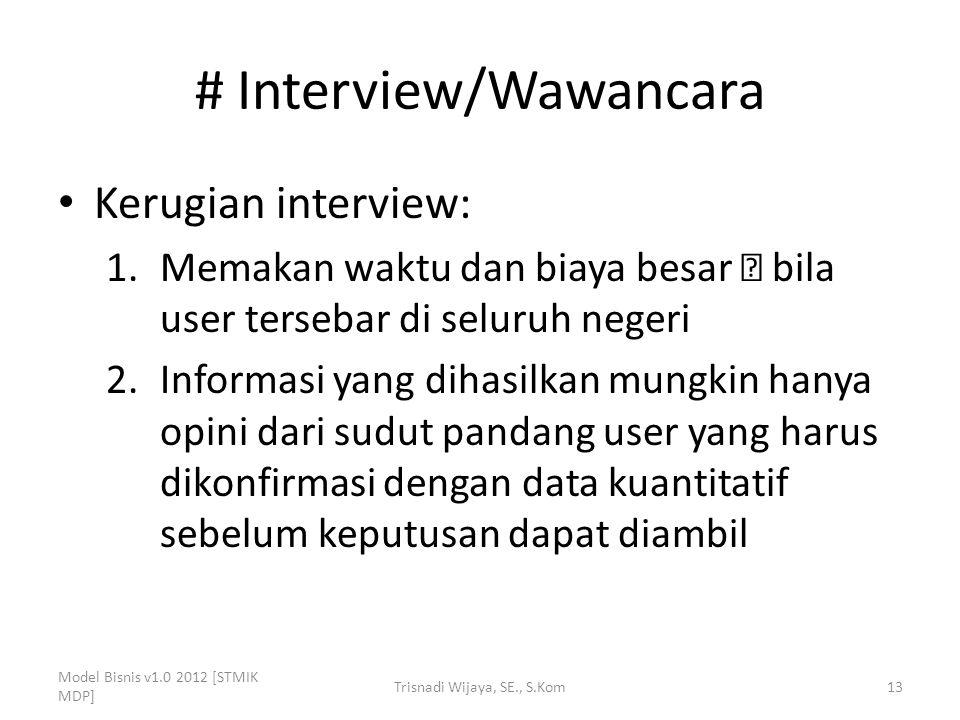 # Interview/Wawancara Kerugian interview: 1.Memakan waktu dan biaya besar  bila user tersebar di seluruh negeri 2.Informasi yang dihasilkan mungkin h