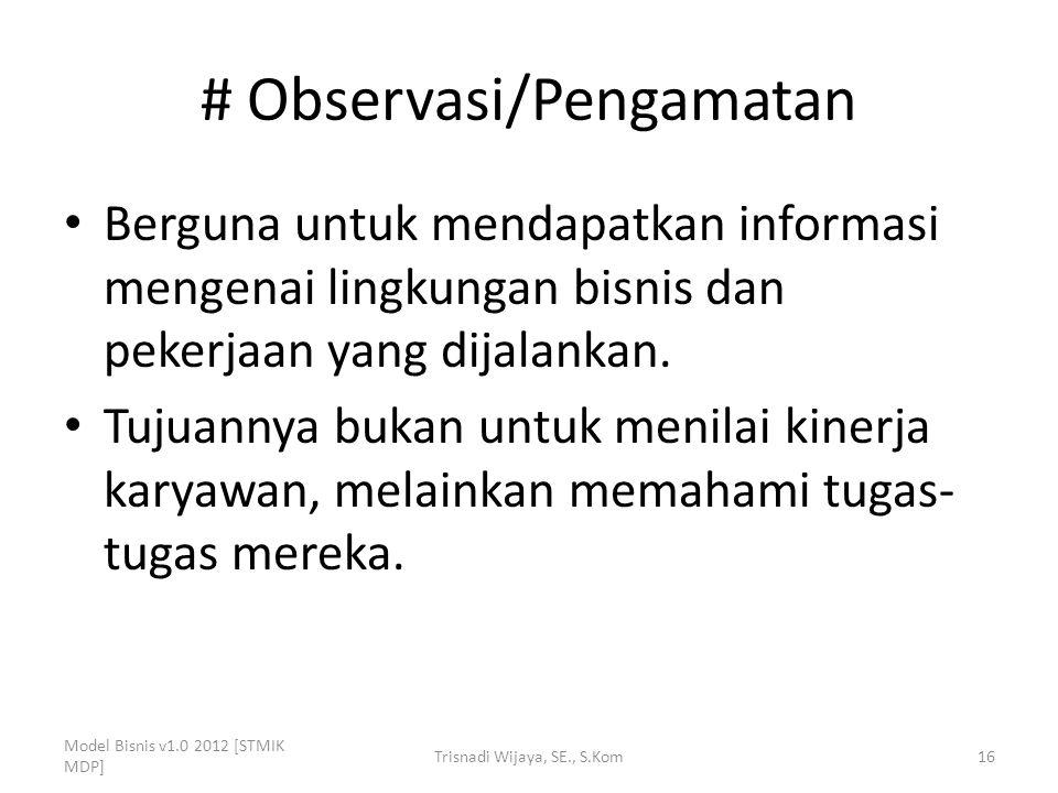# Observasi/Pengamatan Berguna untuk mendapatkan informasi mengenai lingkungan bisnis dan pekerjaan yang dijalankan. Tujuannya bukan untuk menilai kin