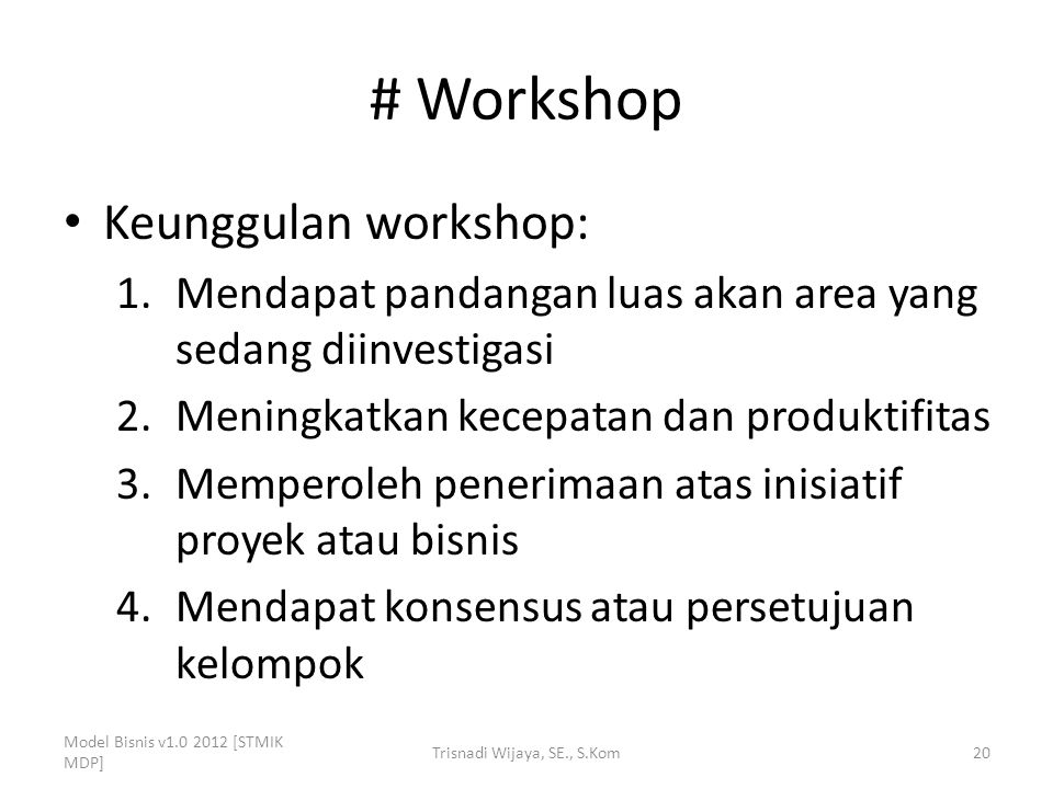 # Workshop Keunggulan workshop: 1.Mendapat pandangan luas akan area yang sedang diinvestigasi 2.Meningkatkan kecepatan dan produktifitas 3.Memperoleh