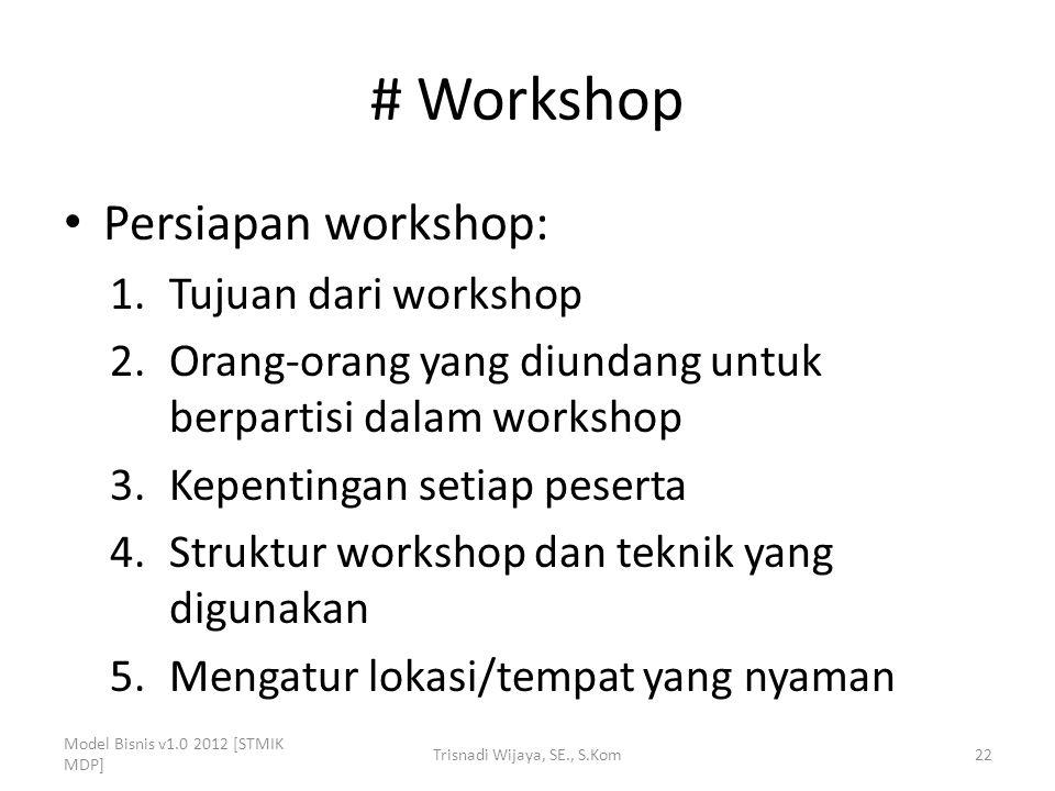 # Workshop Persiapan workshop: 1.Tujuan dari workshop 2.Orang-orang yang diundang untuk berpartisi dalam workshop 3.Kepentingan setiap peserta 4.Struk