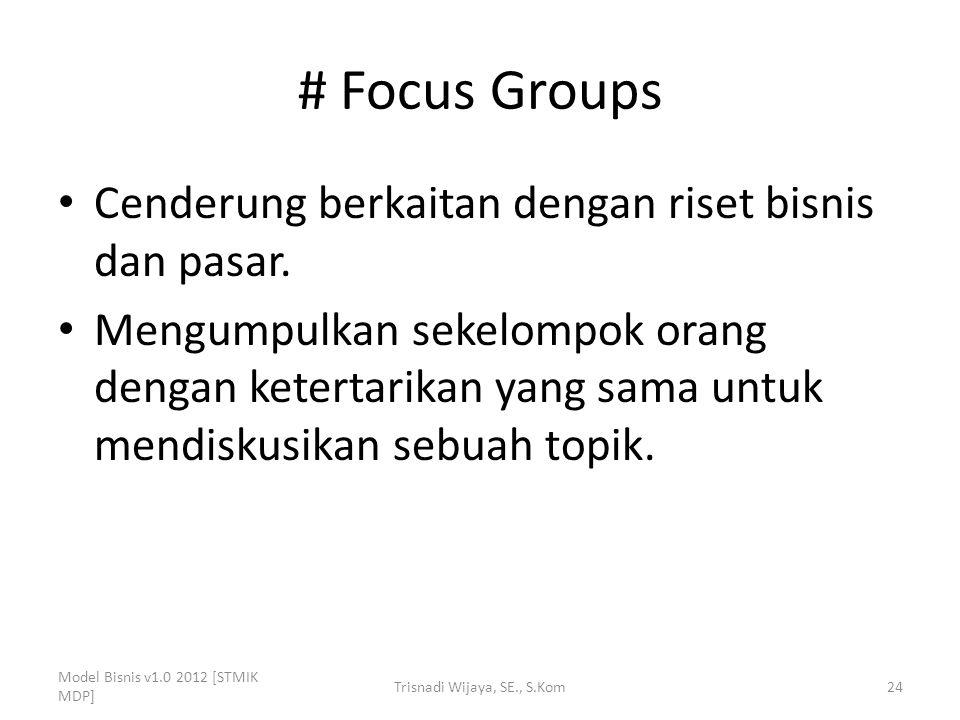 # Focus Groups Cenderung berkaitan dengan riset bisnis dan pasar. Mengumpulkan sekelompok orang dengan ketertarikan yang sama untuk mendiskusikan sebu