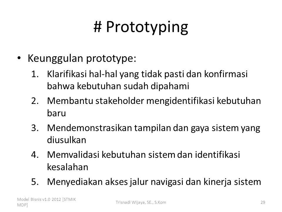 # Prototyping Keunggulan prototype: 1.Klarifikasi hal-hal yang tidak pasti dan konfirmasi bahwa kebutuhan sudah dipahami 2.Membantu stakeholder mengid