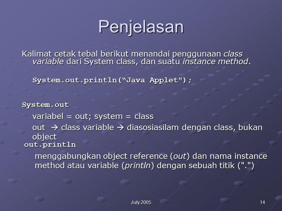 14July 2005 Penjelasan Kalimat cetak tebal berikut menandai penggunaan class variable dari System class, dan suatu instance method.