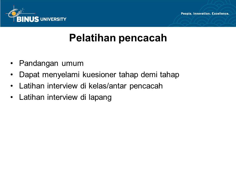 Pelatihan pencacah Pandangan umum Dapat menyelami kuesioner tahap demi tahap Latihan interview di kelas/antar pencacah Latihan interview di lapang