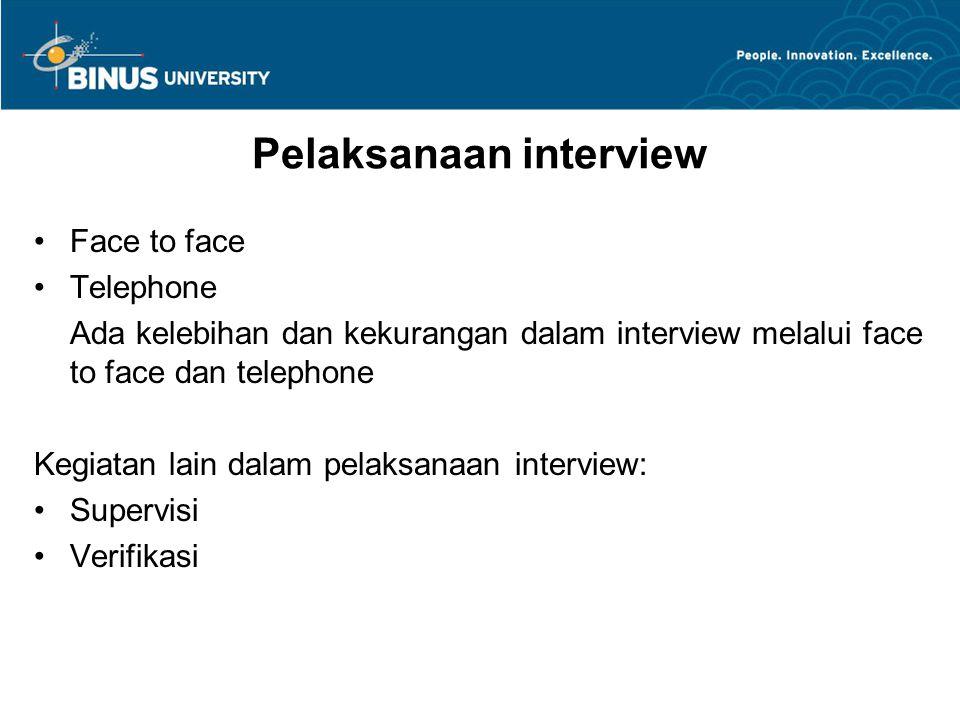 Pelaksanaan interview Face to face Telephone Ada kelebihan dan kekurangan dalam interview melalui face to face dan telephone Kegiatan lain dalam pelaksanaan interview: Supervisi Verifikasi