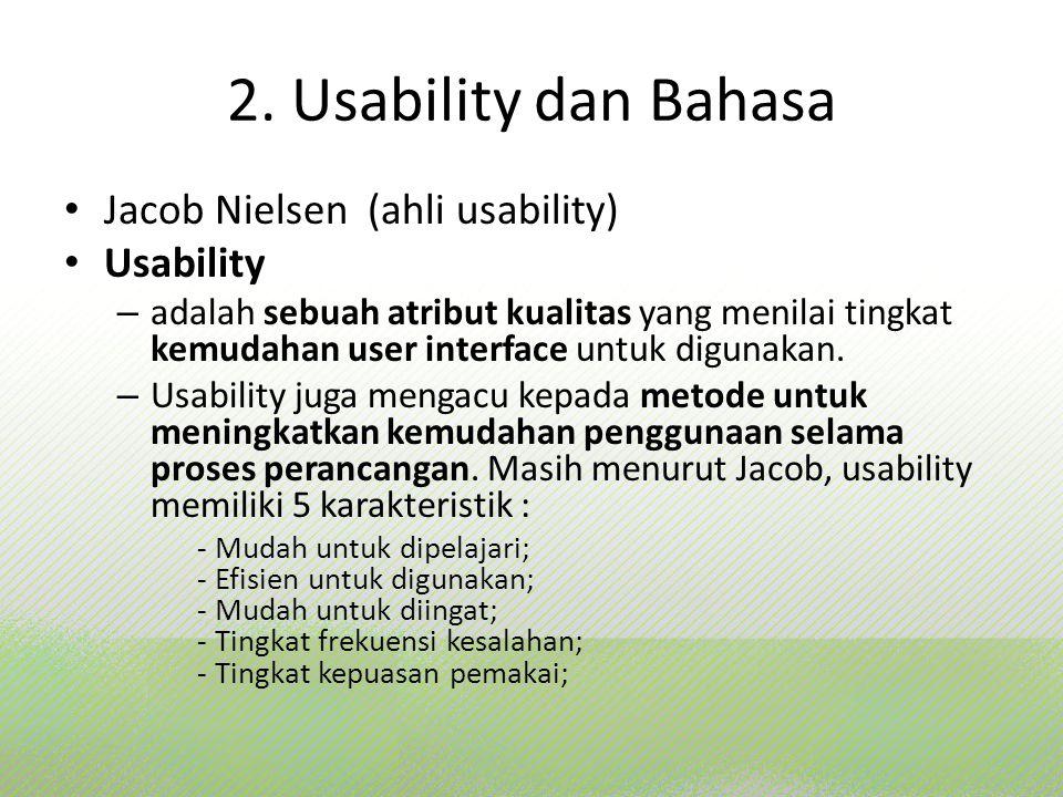 2. Usability dan Bahasa Jacob Nielsen (ahli usability) Usability – adalah sebuah atribut kualitas yang menilai tingkat kemudahan user interface untuk