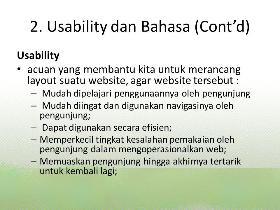 2. Usability dan Bahasa (Cont'd) Usability acuan yang membantu kita untuk merancang layout suatu website, agar website tersebut : – Mudah dipelajari p