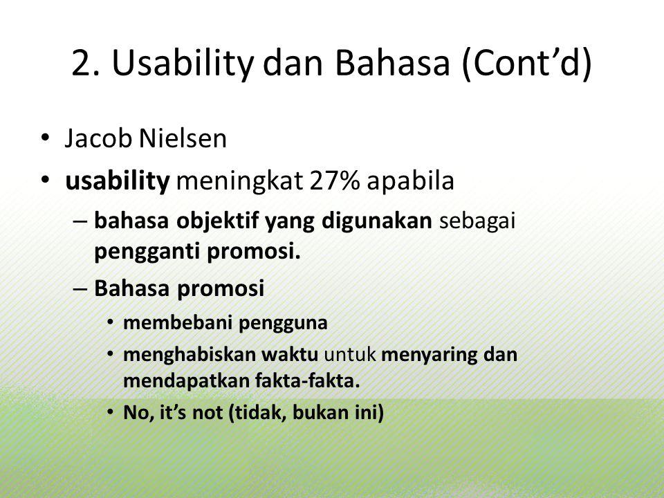 2. Usability dan Bahasa (Cont'd) Jacob Nielsen usability meningkat 27% apabila – bahasa objektif yang digunakan sebagai pengganti promosi. – Bahasa pr